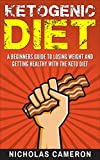 Ketogenic Diet: A beginners guide to losing weight and getting healthy with the Keto Diet (Ketogenic Diet, Ketosis, Keto Diet, Weight Loss)