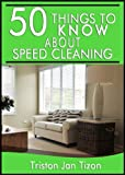 50 Things to Know About Speed Cleaning: How to Tidy Your Home in Minutes