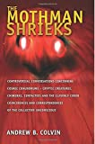 The Mothman Shrieks: Controversial Conversations Concerning Cosmic Conundrums - Cryptic Creatures, Chimeras, Contactees, and the Cleverly Coded ... Correspondences of the Collective Unconscious