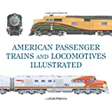 American Passenger Trains and Locomotives Illustrated (Great Passenger Trains) ~ Mark Wegman
