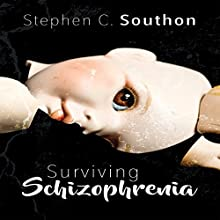 Surviving Schizophrenia | Livre audio Auteur(s) : Stephen C Southon Narrateur(s) : JoAnna Johnston
