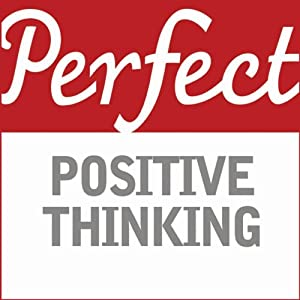Perfect Positive Thinking Audiobook