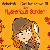 Rebekah - Girl Detective #1: The Mysterious Garden | [PJ Ryan]
