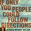 If Only You People Could Follow Directions (       UNABRIDGED) by Jessica Hendry Nelson Narrated by Jessica Hendry Nelson