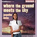 Where the Ground Meets the Sky Audiobook by Jacqueline Davies Narrated by Emily Durante
