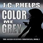 Color Me Grey: The Alexis Stanton Chronicles, Book 1 | J. C. Phelps