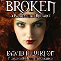 Broken: A Paranormal Romance (       UNABRIDGED) by David H. Burton Narrated by Jennifer Knighton