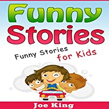 Funny Stories: Funny Stories for Kids Audiobook by Joe King Narrated by Michael Hatak