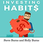 Investing Habits: A Beginner's Guide to Growing Stock Market Wealth | Steve Burns,Holly Burns
