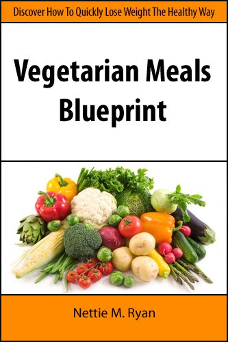 Vegetarian Meals Blueprint: Discover How To Quickly Lose Weight The Healthy Way