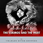 History for Kids: The Eskimos and the Inuit |  Charles River Editors