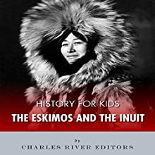 History for Kids: The Eskimos and the Inuit (       UNABRIDGED) by Charles River Editors Narrated by Beth Kesler