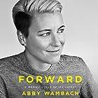 Forward: A Memoir Hörbuch von Abby Wambach Gesprochen von: Abby Wambach
