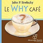 Le Why café: Les occasions que l'on trouve à la croisée des chemins | John P. Strelecky