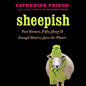 Sheepish: Two Women, Fifty Sheep, and Enough Wool to Save the Planet | [Catherine Friend]