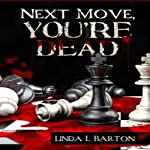 Next Move, You're Dead | Linda L. Barton