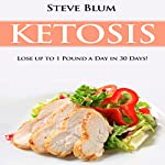 Ketosis Diet: 30 Day Plan for Optimal, Super-Effective Fat Loss | Steve Blum