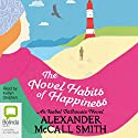 The Novel Habits of Happiness: Isabel Dalhousie, Book 10 Audiobook by Alexander McCall Smith Narrated by Karlyn Stephen