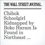 Chibok Schoolgirl Kidnapped by Boko Haram Is Found in Northeast Nigeria   Drew Hinshaw,Gbenga Akingbule