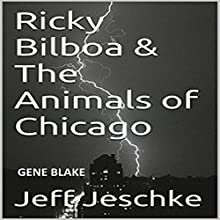 Ricky Bilboa & the Animals of Chicago (       UNABRIDGED) by Jeff Jeschke Narrated by Gene Blake