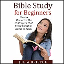 Bible Study for Beginners: How to Memorize the 25 Prayers That Every Christian Needs to Know Audiobook by Julia Bristol Narrated by Jonathan Smith