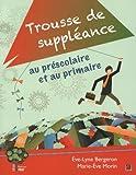 Trousse de suppl?ance au pr?scolaire et au primaire by Marie-Eve Morin (September 19,2013)