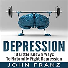 Depression: 10 Little Known Ways To Naturally Fight Depression (       UNABRIDGED) by John Franz Narrated by S. W. Salzman