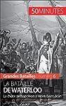La bataille de Waterloo: La chute de...