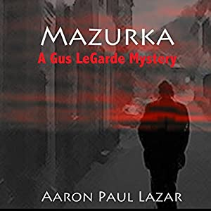 Mazurka: A Gus LeGarde Mystery | [Aaron Paul Lazar]
