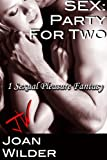 Sex: Party for Two (A Sexual Pleasure Fantasy)