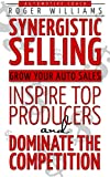Synergistic Selling: Grow Your Auto Sales, Inspire Top Producers and Dominate the Competition
