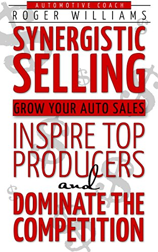 Synergistic Selling: Grow Your Auto Sales, Inspire Top Producers And Dominate The Competition by Roger Williams ebook deal