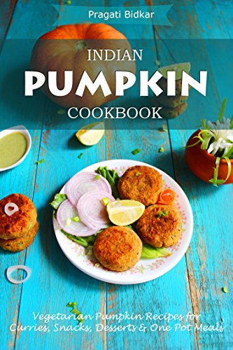 Indian Pumpkin Cookbook - Vegetarian Pumpkin Recipes for Curries, Snacks, Desserts and One Pot Meals by Pragati Bidkar