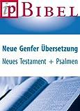 Neue Genfer �bersetzung (NGU) - Neues Testament und Psalmen (Bibel) (German Edition)