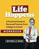 img - for Life Happens - A Practical Guide to Personal Finance from College to Career: Workbook (Volume 1) by Mr. Mitchell D. Weiss (2012-08-15) book / textbook / text book