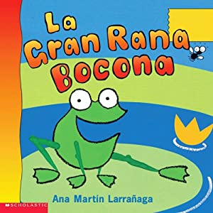 Big Wide-mouthed Frog- La Gran Rana Bocona (Spanish Edition)