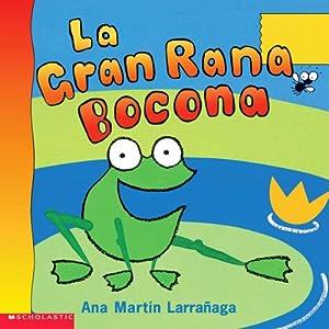 Big Wide-mouthed Frog- La Gran Rana Bocona (Spanish Edition)