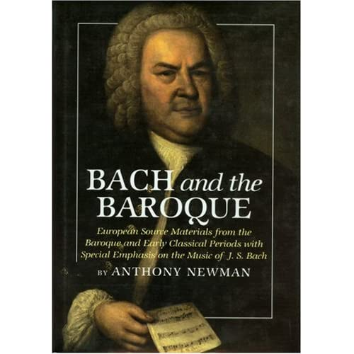 Bach and the Baroque: A Performing View of the Music of J.S. Bach Based Primarily on Source Materials of the Baroque Period