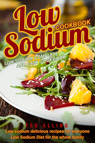 Low Sodium Cookbook - Low Sodium Complete and Easy Cookbook: Low Sodium Delicious Recipes for Everyone - Low Sodium Diet for The Whole Family (Heart And Salsa compare prices)