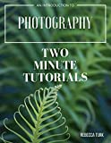 Two Minute Tutorials: An Introduction to Photography