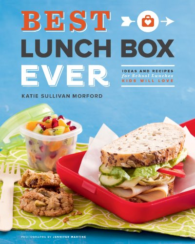 Best Lunch Box Ever: Ideas and Recipes for School Lunches Kids Will Love by Katie Sullivan Morford