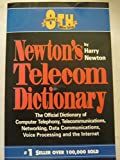 Newton's Telecom Dictionary: The Official Dictinary of Telecommunications, Networking and Voice Processing