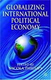 img - for Globalizing International Political Economy book / textbook / text book