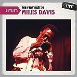 Setlist: The Very Best of Miles Davis Live by Miles Davis (2011-07-12)