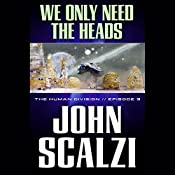 We Only Need the Heads: The Human Division, Episode 3 | John Scalzi