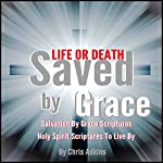 Life or Death: Salvation by Grace Scriptures and Holy Spirit Scriptures to Live By | Chris Adkins