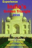 img - for Experience India's Golden Triangle 2016 (Experience Guides) (Volume 8) book / textbook / text book