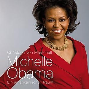 Michelle Obama. Ein amerikanischer Traum   [Christoph von Marschall]