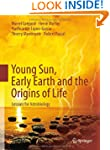 Young Sun, Early Earth and the Origin...