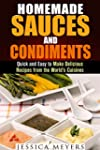Homemade Sauces and Condiments: Quick...